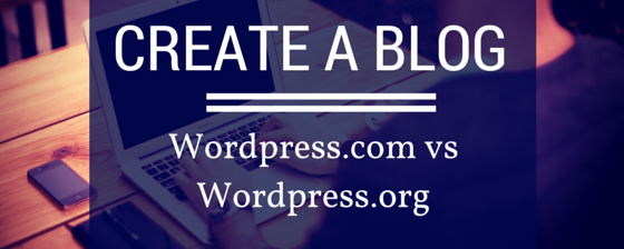 Create A Blog: WordPress.com vs WordPress.org