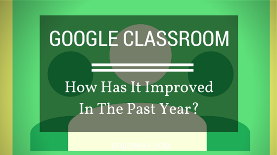 Google Classroom _ How Has It Improved_