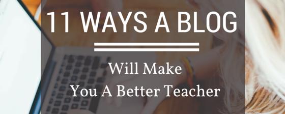 11 Ways A Blog Will Make You A Better Teacher