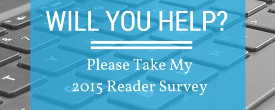 Please Take My 2015 Reader Survey