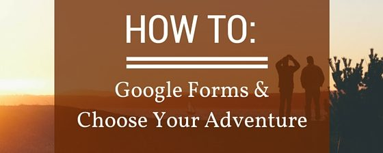 How To: Google Forms To Choose Your Adventure