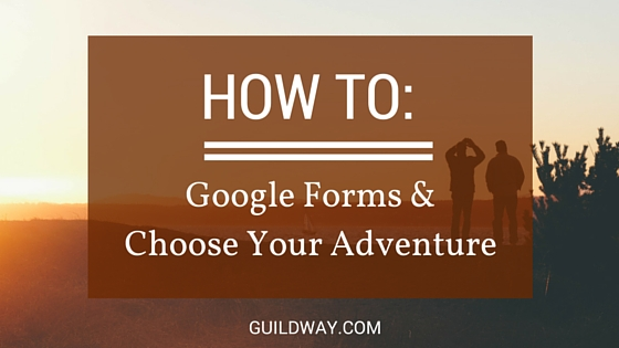 Google Form Choose Your Adventure