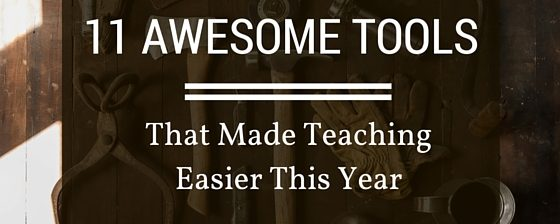 11 Tools That Made Teaching Easier This Year