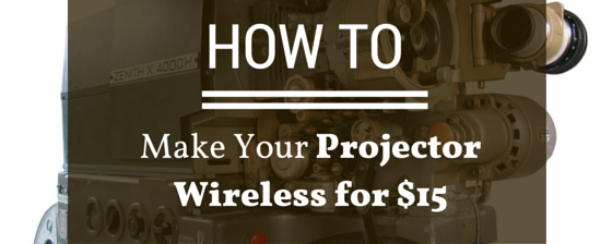How To Make Your Projector Wireless for $15