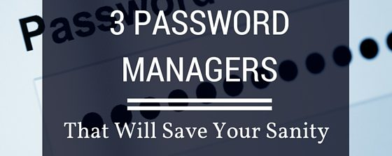3  Password Managers That Will Save Your Sanity