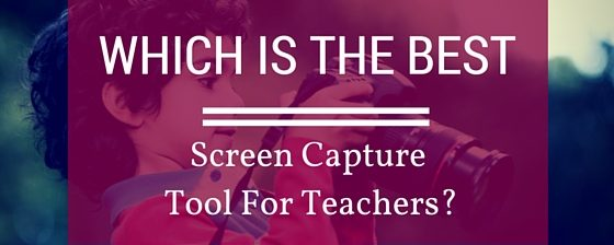 Which Is The Best Screen Capture Tool For Teachers