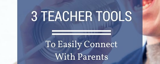 3 Teacher Tools to Easily Connect With Parents