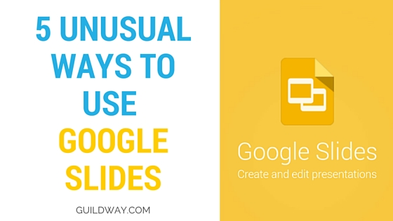5 Unusual Ways To Use Google Slides