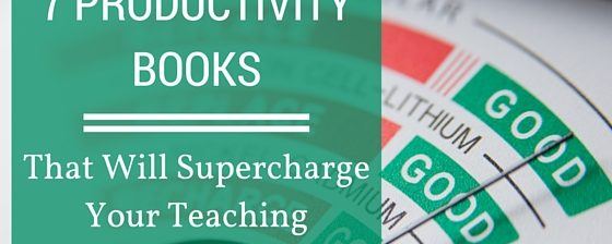7 Productivity Books That Will Supercharge Your Teaching
