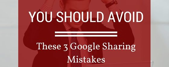 You Should Avoid These 3 Google Docs Sharing Mistakes