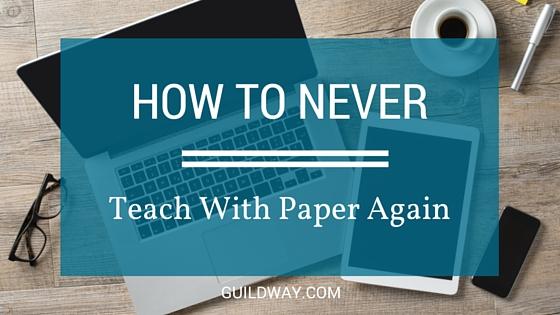 Never Teach With Paper Again.jpg