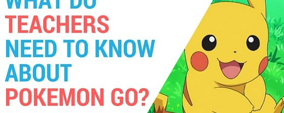 What Do Teachers Need To Know About PokeMon Go?